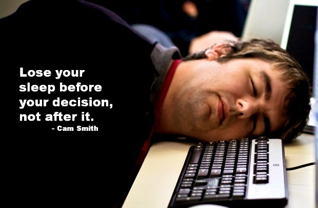 Lose sleep before your decision, not after